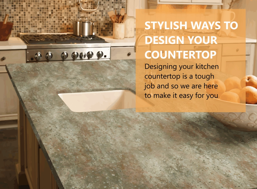 STYLISH WAYS TO DESIGN YOUR COUNTER TOP