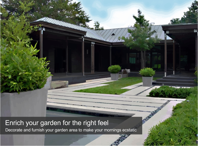 Enrich your garden for the right feel