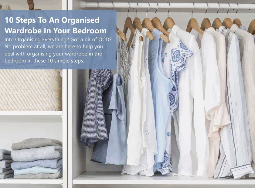 10 Steps To An Organised Wardrobe In Your Bedroom