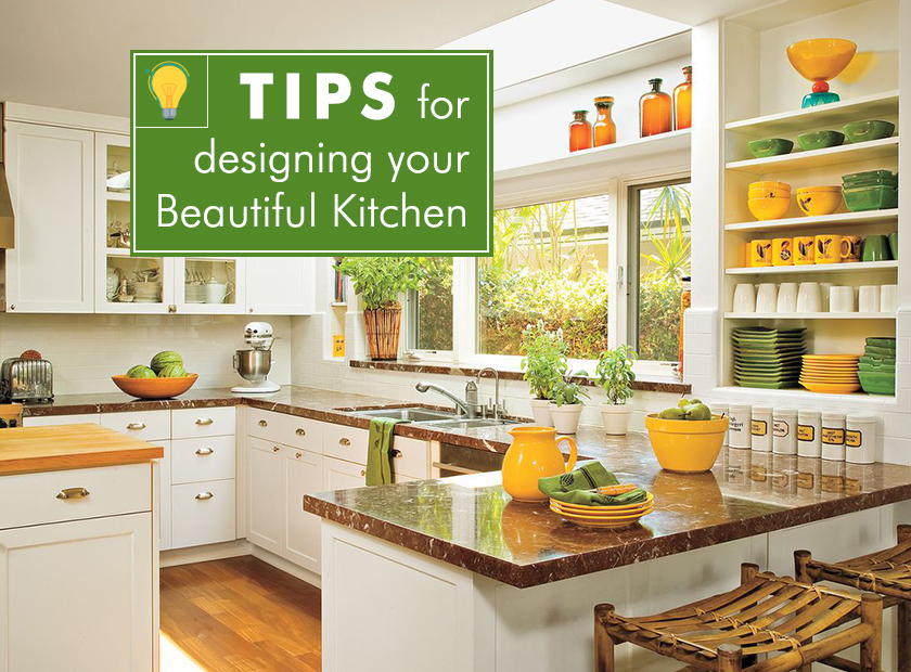 TIPS FOR DESIGNING YOUR BEAUTIFUL KITCHEN